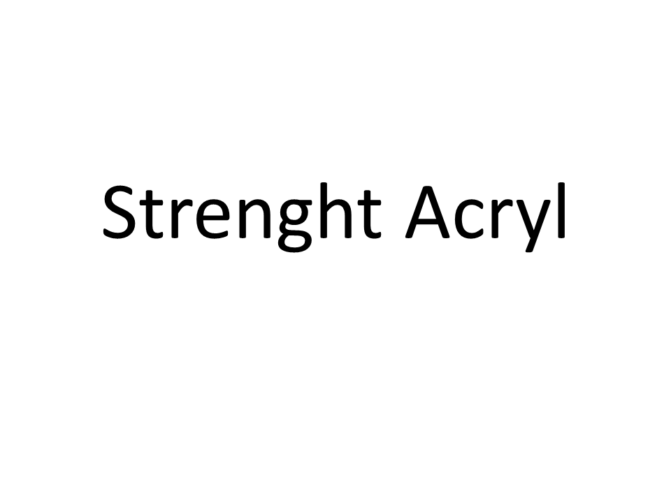Strenght Acryl
